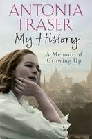 Cover for My History A Memoir of Growing Up by Antonia Fraser