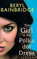 Cover for The Girl in the Polka Dot Dress by Beryl Bainbridge