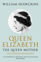 Cover for Queen Elizabeth the Queen Mother: The Official Biography by William Shawcross
