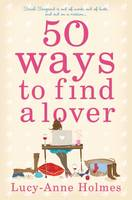 Cover for 50 Ways to Find a Lover by Lucy-Anne Holmes