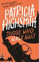 Cover for Those Who Walk Away A Virago Modern Classic by Patricia Highsmith, Joan Schenkar