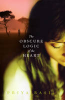 Cover for The Obscure Logic of the Heart by Priya Basil