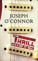Cover for The Thrill of it All by Joseph O'Connor