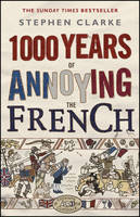 Cover for 1000 Years of Annoying the French by Stephen Clarke