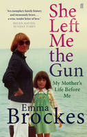 She Left Me the Gun My Mother's Life Before Me