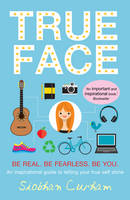 Cover for True Face Be Real. Be Fearless. Be You! by Siobhan Curham