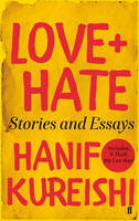 Cover for Love + Hate Stories and Essays by Hanif Kureishi