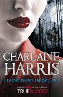 Living Dead in Dallas: A True Blood Novel