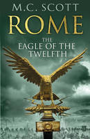 Cover for Rome : The Eagle of the Twelfth by M. C. Scott