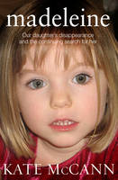 Madeleine Our Daughter's Disappearance and the Continuing Search for Her