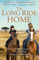 Cover for The Long Ride Home The Extraordinary Journey of Healing that Changed a Child's Life by Rupert Isaacson