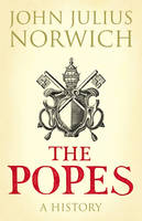 Cover for The Popes : A History by John Julius Norwich