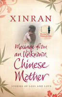 Cover for Message from an Unknown Chinese Mother: Stories of Loss and Love by Xinran