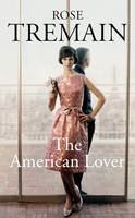 Cover for The American Lover by Rose Tremain
