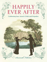 Happily Ever After Celebrating Jane Austen's Pride and Prejudice