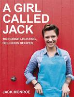 Cover for A Girl Called Jack 100 Delicious Budget Recipes by Jack Monroe