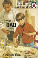 Cover for How it Works: The Dad by Jason Hazeley, Joel Morris