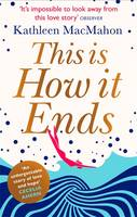 Cover for This is How it Ends by Kathleen MacMahon