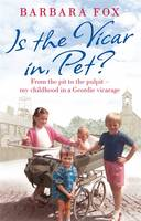 Is the Vicar in, Pet? From the Pit to the Pulpit - My Childhood in a Geordie Vicarage