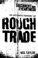 Cover for Document and Eyewitness: An Intimate History of Rough Trade by Neil Taylor