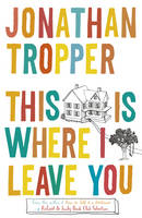 Cover for This Is Where I Leave You by Jonathan Tropper