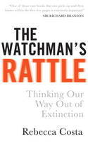 The Watchman's Rattle Thinking Our Way Out of Extinction