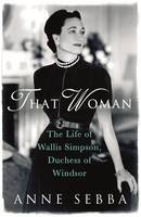 That Woman The Life of Wallis Simpson, Duchess of Windsor