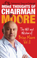 Cover for More Thoughts of Chairman Moore The Wit and Wisdom of Brian Moore Vol. II by Brian Moore