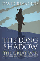 Cover for The Long Shadow The Great War and the Twentieth Century by David Reynolds