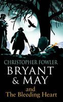 Bryant & May - the Bleeding Heart (Bryant & May Book 11)