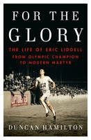 For the Glory The Life of Eric Liddell