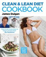 Cover for The Clean & Lean Diet Cookbook : With a 14-day Menu Plan by James Duigan