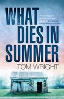 Cover for What Dies in Summer by Tom Wright