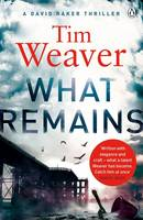 Cover for What Remains by Tim Weaver