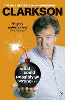Cover for What Could Possibly Go Wrong... by Jeremy Clarkson