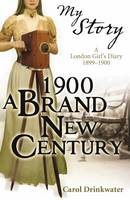 1900: A Brand-new Century A London Girl's Diary, 1899-1900