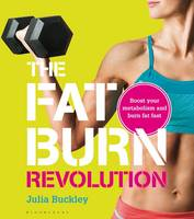 Cover for The Fat Burn Revolution Boost Your Metabolism and Burn Fat Fast by Julia Buckley