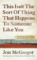 Cover for This Isn't the Sort of Thing That Happens to Someone Like You by Jon McGregor