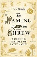 Cover for The Naming of the Shrew A Curious History of Latin Names by John Wright