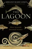 Cover for The Lagoon How Aristotle Invented Science by Armand Marie Leroi