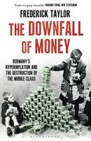 The Downfall of Money Germany's Hyperinflation and the Destruction of the Middle Class