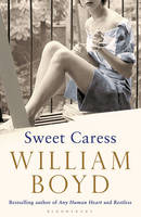 Cover for Sweet Caress The Many Lives of Amory Clay by William Boyd