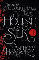 The House of Silk : The New Sherlock Holmes Novel