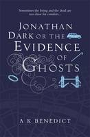 Cover for Jonathan Dark or the Evidence of Ghosts by A. K. Benedict