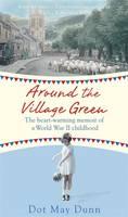 Around the Village Green The Heart-Warming Memoir of a World War II Childhood