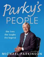 Cover for Parky's People: The Interviews - 100 of the Best by Michael Parkinson