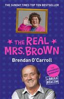The Real Mrs. Brown The Authorised Biography of Brendan O'Carroll