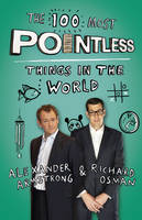 Cover for The 100 Most Pointless Things in the World A Pointless Book Written by the Presenters of the Hit BBC 1 TV Show by Alexander Armstrong, Richard Osman