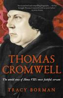 Cover for Thomas Cromwell The Untold Story of Henry VIII's Most Faithful Servant by Tracy Borman
