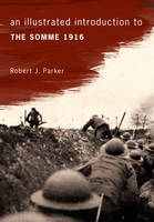 Book Cover for An Illustrated Introduction to the Somme 1916 by Robert J. Parker